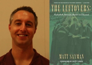 Coach Matt Sayman wrote The Leftovers about his experiences playing basketball at Baylor University from 2000-2004. (Photos courtesy of Matt Sayman)